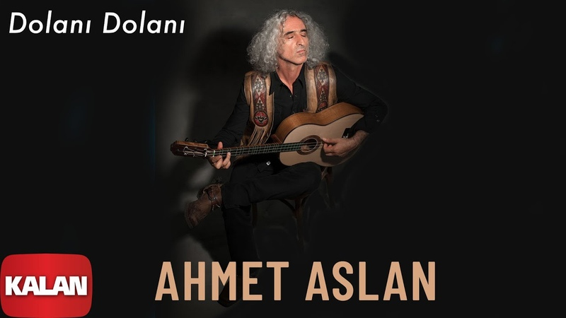 Ahmet Aslan Dolanı Dolanı Dornağe Budelay © 2019 Kalan Müzik