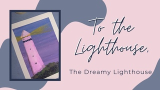 16. To the Lighthouse, the Dreamy Lighthouse| Trying out acrylic painting | Paint with Me #12