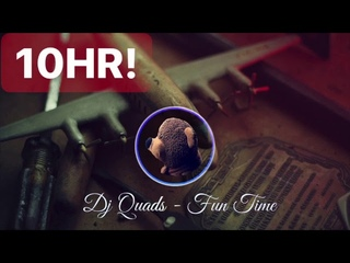 【Endless10HR】Fun Time by Dj Quads / 10 Hours Non-Stop Audio