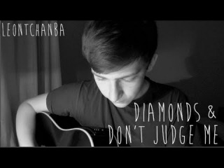 Diamonds & Don't Judge Me - Rihanna and Chris Brown (Acoustic) cover by Leon Tchanba