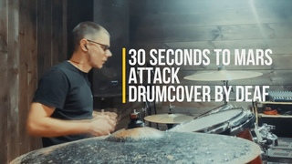 30 Seconds to Mars - Attack (drumcover by Deaf)