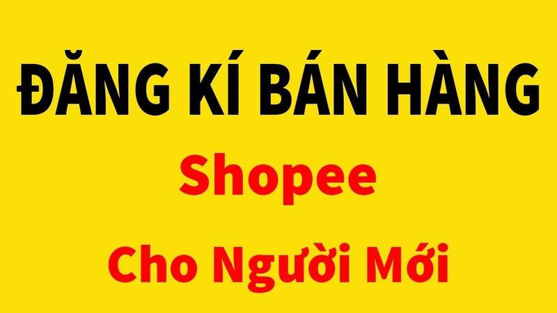 Cách đăng ký bán hàng trên shopee bằng máy tính Khóa học shopee thực chiến 3