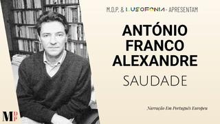 Saudade | Poema de António Franco Alexandre com narração de Mundo Dos Poemas