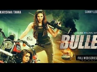 Bullets Full Movie Sunny Leone   Bullets Full Movie Hindi Official   Karishma   MX Web Series