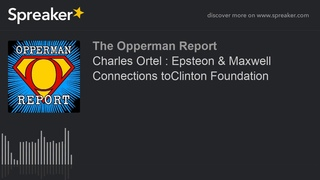 Charles Ortel : Epsteon & Maxwell Connections toClinton Foundation