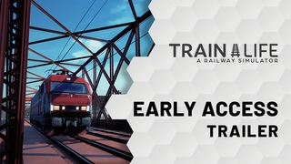 Train Life - A Railway Simulator | Early Access Trailer