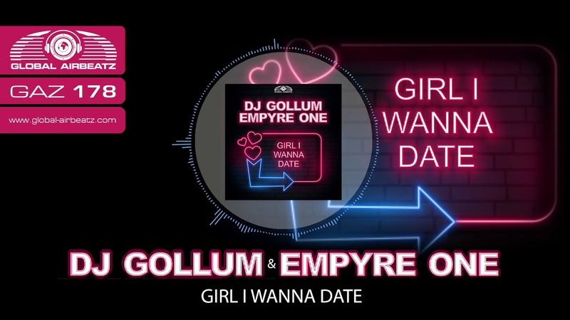 DJ Gollum Empyre One - Girl I Wanna Date