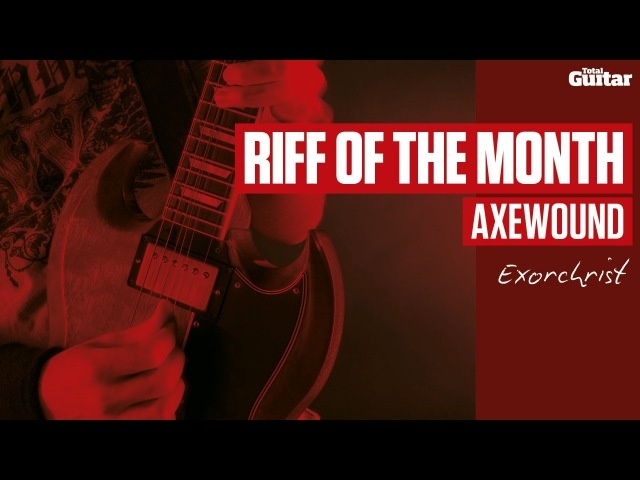 Axewound Exorchrist Riff Of The Month