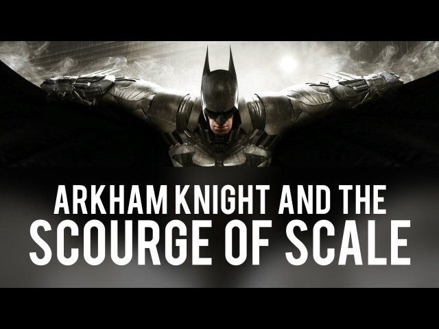 Batman Arkham Knight and the Scourge of Scale Game Design Critique