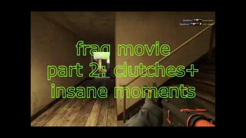 QuadCore cs:go frag movie (part 2: clutches insane moments)