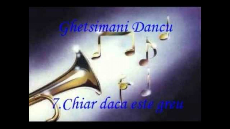 Ghetsimani Dancu Chiar daca este greu