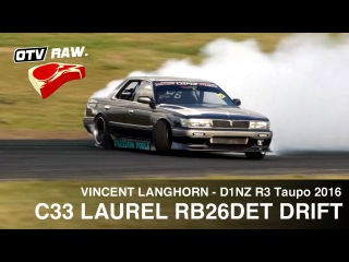RAW: RB26DET C33 Laurel - Vincent Langhorn - D1NZ Drifting R3 Taupo 2016
