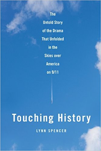 Touching History: The Drama that Unfolded in the Skies over America on 9/11 - Lynn Spencer