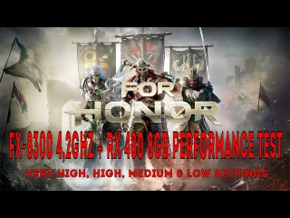 For Honor Beta | FX-8300 @ 4,2GHz + RX 480 8Gb VERY HIGH, HIGH, MEDIUM & LOW Performance Test