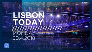 Lisbon Today #2 (30 April 2018): The second day of Rehearsals at the 2018 Eurovision Song Contest