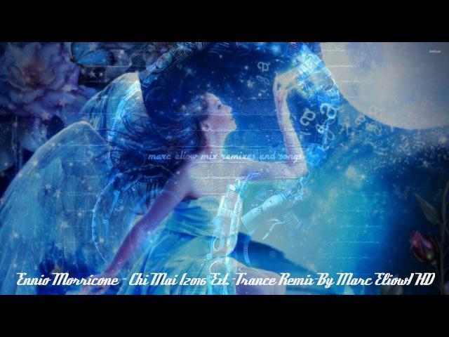Ennio Morricone Chi Mai 2016 Ext Trance Remix By Marc Eliow HD