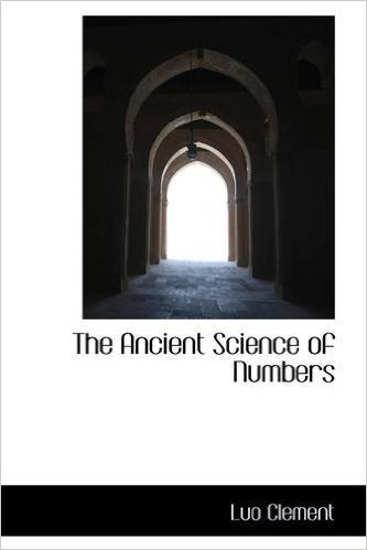200804289-Luo-Clement-The-Ancient-Science-of-Numbers