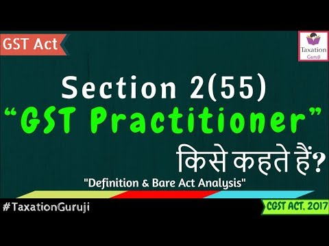 What Is GST PRACTITIONER In GST | Section 2(55) | CGST Act Definition, Meaning