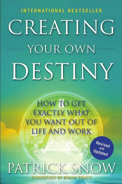 Patrick Snow, Creating Your Own Destiny  How to Get Exactly What You Want Out of Life and Work