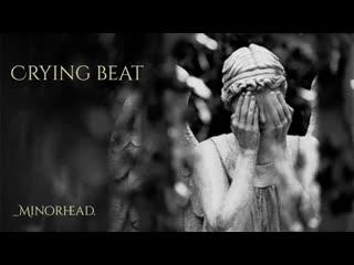 Crying beat _minorhead.