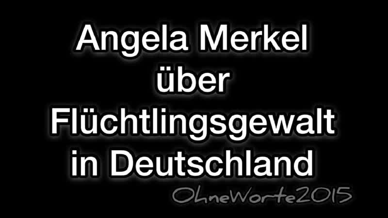 A. Merkel über Flüchtlingsgewalt.....
