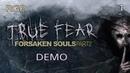 True Fear Forsaken Souls Part 2 /DEMO / 1/ Русские субтитры.