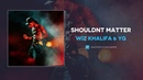 Wiz Khalifa Shouldnt Matter ft YG AUDIO