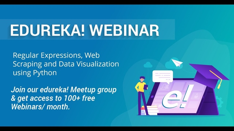 Edureka Python Webinar | RegEx, Web Scraping Data Visualization Using Python | Edureka Masterclass