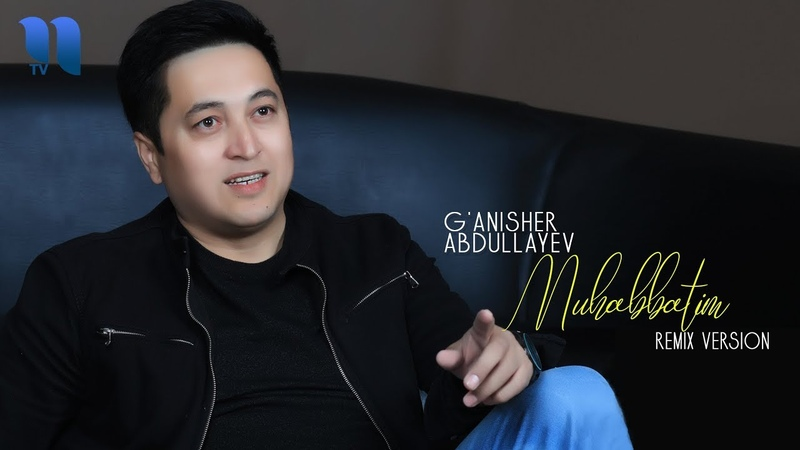 G'anisher Abdullayev Muhabbatim Ганишер Абдуллайев Мухаббатим remix version