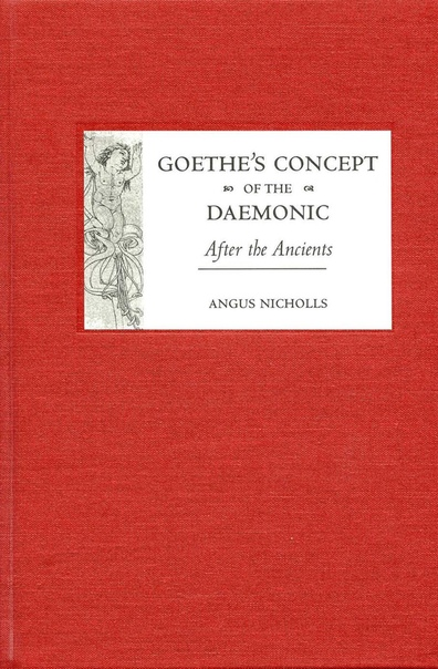 Goethe's Concept of the Daemonic After the Ancients by Angus Nicholls