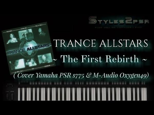 TRANCE ALLSTARS - The First Rebirth (Cover Yamaha PSR s775 M-Audio Oxygen49)