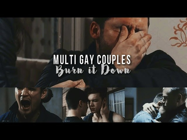 Multi Gay Couples Collab || Burn it Down