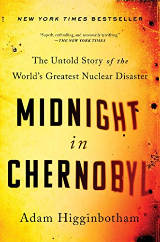 Adam Higginbotham - Midnight in Chernobyl- The Untold Story of the World's Greatest Nuclear Disaster ( (epub)