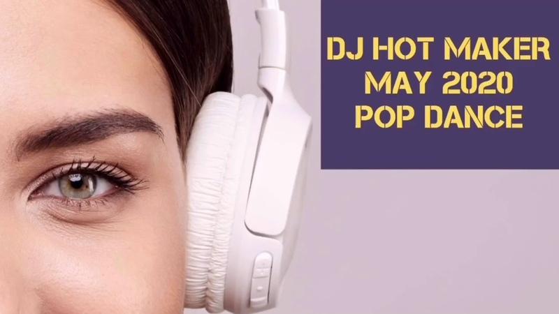 DJ Hot Maker - May 2020 Pop Dance Promo Preview.