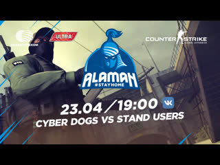 Alaman #StayHome: Counter-Strike:Global Offensive| Losers R1| Cyber Dogs vs Stand Users