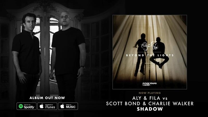 Aly Fila vs Scott Bond Charlie Walker - Shadow [Beyond The Lights]