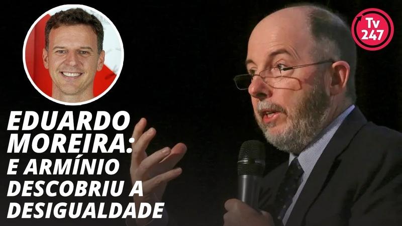 Eduardo Moreira e Armínio Fraga descobriu a desigualdade