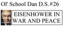 Ol' School Dan D S 26 Eisenhower In War And Peace