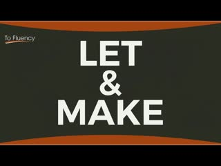 LET  MAKE _ How to Use These Two English Verbs _ Verb Patterns