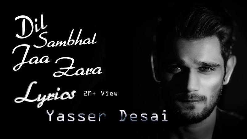 Yasser Desai - Dil Sambhal Ja Zara (Lyrics)