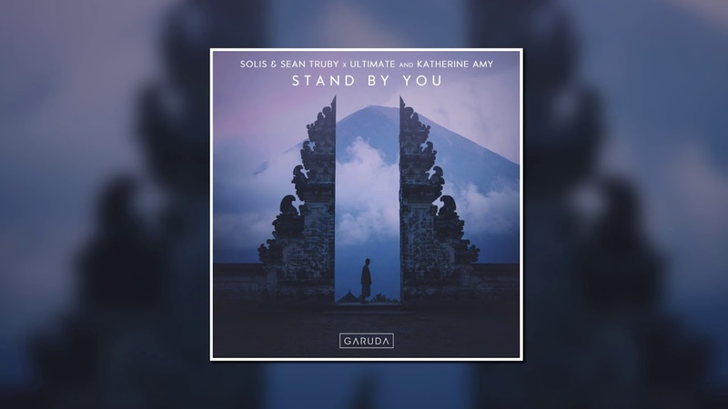 Solis Sean Truby X Ultimate Katherine Amy Stand By You Extended Mix Garuda