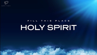 Fill This Place Holy Spirit: Prayer & Meditation Music | Prophetic Worship | Time Alone With God