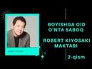 AUDIO KITOB | BOYISHGA OID O'NTA SABOQ. 2-QISM. ROBERT KIYOSAKI MAKTABI