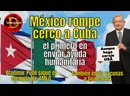 🔥México rompe el cerco envía ayuda a Cuba 👍Desplegado mundial pide fin al bloqueo de USA😀