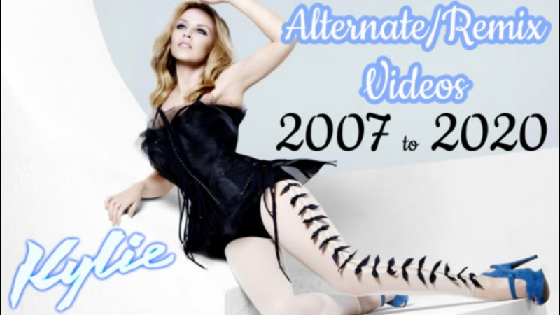 Kylie Minogue Alternate Remix Videos 2007 to 2020