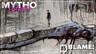 MYTHOLOGICS #5 : BLAME!