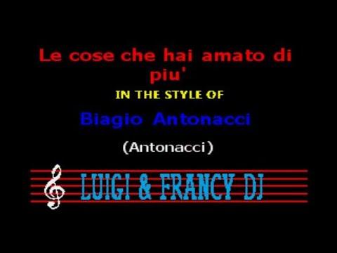 Biagio Antonacci - Le cose che hai amato di piu' (LF) Karaoke