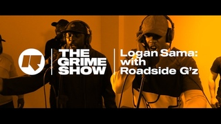 The Grime Show: Logan Sama with Roadside G'z