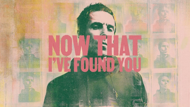 Liam Gallagher Now That I've Found You Lyric Video