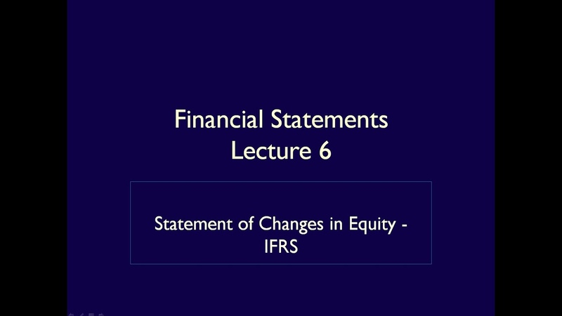 Financial Statements Lecture 6 Statement of Changes in Equity IFRS